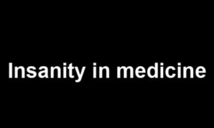 Insanity in medicine