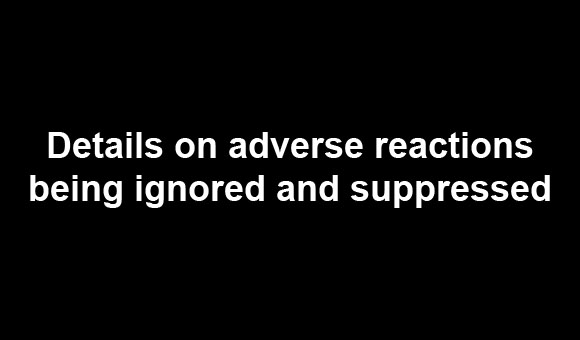 Details on adverse reactions being ignored and suppressed